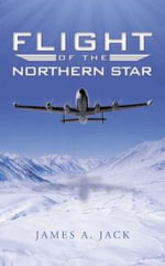 Flight of the Northern Star : A Kid-To-Kid View on How to Make Money Make a Diff... - James A. Jack