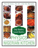Physics in the Nigerian Kitchen : The Science, the Art, and the Recipes - Deji Badiru