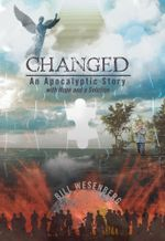 Changed : An Apocalyptic Story with Hope and a Solution - Bill Wesenberg