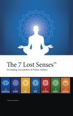 The 7 Lost Senses : Developing Your Intuitive and Psychic Abilities - Alain Jean-Baptiste