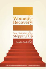 Women & Recovery : Sex, Sobriety, & Stepping Up: Practical Suggestions for Quality Living in Recovery - Ann D. Clark Phd