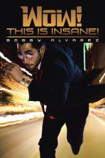 Wow! This is Insane! - Bobby Alvarez