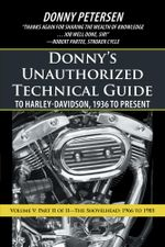 Donny's Unauthorized Technical Guide to Harley-Davidson, 1936 to Present : Volume V: Part II of II-The Shovelhead: 1966 to 1985 - Donny Petersen