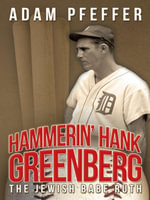 Hammerin' Hank Greenberg : The Jewish Babe Ruth - Adam Pfeffer