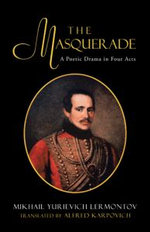 The Masquerade : A Poetic Drama in Four Acts - Alfred Karpovich