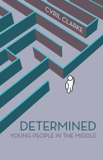 Determined : Young People in the Middle - Cyril Clarke
