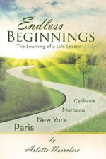 Endless Beginnings : The Learning of a Life Lesson - Arlette Noirclerc