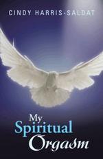 My Spiritual Orgasm - Cindy Harris-Saldat