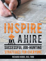 Inspire a Hire : Successful Job-Hunting Strategies for Everyone - Richard Hobbs BSc FMM
