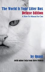 The World Is Your Litter Box : Deluxe Edition: A How-To Manual for Cats - Steve Fisher