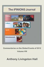 The iPINIONS Journal : Commentaries on the Global Events of 2012-Volume VIII - Anthony Livingston Hall