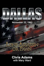 Dallas : Lone Assassin or Pawn - Chris Adams