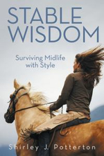 Stable Wisdom : Surviving Midlife with Style - Shirley J. Potterton