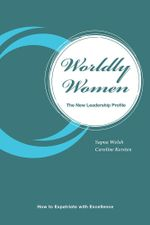 Worldly Women - The New Leadership Profile : How to Expatriate with Excellence - Sapna Welsh