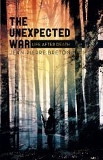 The Unexpected War : Life after Death - Jean-Pierre Breton