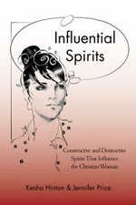 Influential Spirits : Constructive and Destructive Spirits That Influence the Christian Woman - Kesha Hinton