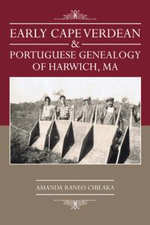 Early Cape Verdean & Portuguese Genealogy of Harwich, Ma - Amanda Raneo Chilaka
