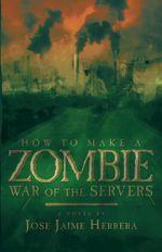 How to Make a Zombie : War of the Servers - Jose Jaime Herrera