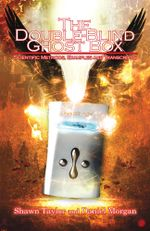 The Double-Blind Ghost Box : Scientific Methods, Examples, and Transcripts - Shawn Taylor