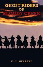 Ghost Riders of Bloody Creek - E. C. Herbert
