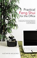Practical Feng Shui for the Office : Finding Your Individual Balance in the Workplace - Kathryn Wilking
