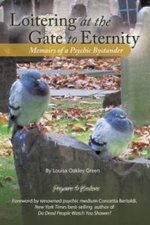 Loitering at the Gate to Eternity : Memoirs of a Psychic Bystander - Louisa Oakley Green
