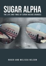 Sugar Alpha : The Life and Times of Senor Huevos Grandes - Roger And Melissa Nelson
