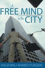 A Free Mind in the City - Hajji Wali Ahmed Furqan