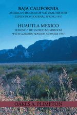 1957 Expeditions Journal : Baja California American Museum of Natural History Expedition Journal Spring 1957 Huautla Mexico Seeking the Sacred Mu - Oakes A. Plimpton
