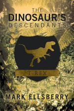 The Dinosaur's Descendants - Mark Ellsberry