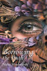 Borrowing the Truth - Nicky Hindmarsh