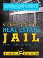 Stay Out of Real Estate Jail : Your Lifeline to Real Estate - Barbara Bell-Olsen