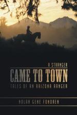 A Stranger Came to Town : Tales of an Arizona Ranger - Nolan Gene Fondren