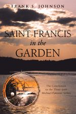 Saint Francis in the Garden : The Conclusion to the Three-part Michael Forester Series - Frank S. Johnson