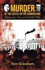 Murder at the Castle on the Cumberland : A Story of a True and Faithful Wife - Tom Grassham