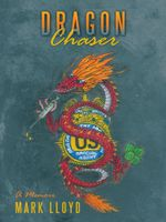 Dragon Chaser : A Memoir - Mark Lloyd