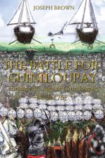 The Battle for Guiniloupay : Through the Ages of Guiniloupay, Book One - Joseph Brown
