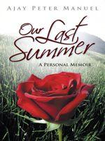 Our Last Summer : A Personal Memoir - Ajay Peter Manuel