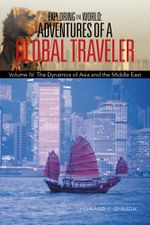 Exploring the World : Adventures of a Global Traveler: Volume IV: The Dynamics of Asia and the Middle East - Howard J. Wiarda