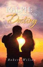 Ralph : Guiding My Destiny - Robert Wilson
