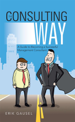 The Consulting Way : A Guide to Becoming a Successful Management Consultant - Erik Gausel