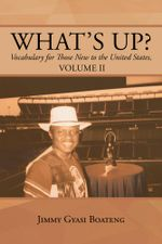 What's Up? : Vocabulary for Those New to the United States, Volume II - Jimmy Gyasi Boateng