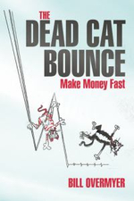 The Dead Cat Bounce : Make Money Fast - Bill Overmyer