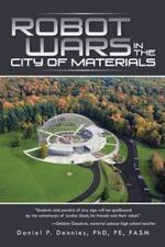 Robot Wars in the City of Materials - Daniel P. Dennies Phd Pe Fasm