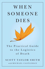 When Someone Dies : The Practical Guide to the Logistics of Death - Scott Taylor Smith