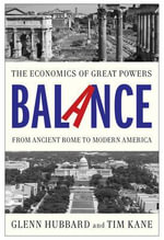 Balance : The Economics of Great Powers from Ancient Rome to Modern America - Glenn Hubbard