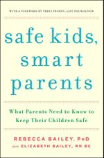 Safe Kids, Smart Parents : What Parents Need to Know to Keep Their Children Safe - Rebecca Bailey