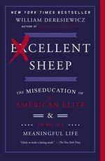 Excellent Sheep : The Miseducation of the American Elite and the Way to a Meaningful Life - William Deresiewicz