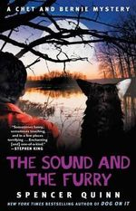 The Sound and the Furry : A Chet and Bernie Mystery - Spencer Quinn