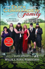 The Duck Commander Family : How Faith, Family, and Ducks Built a Dynasty - Willie Robertson